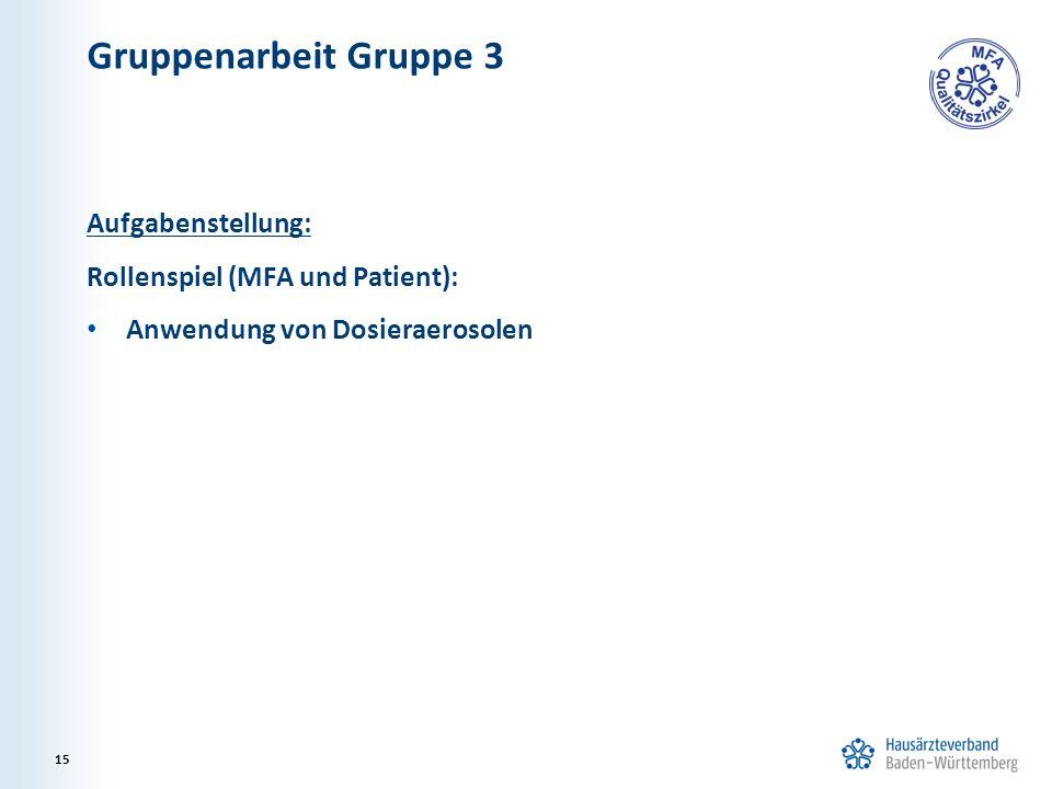Gruppenarbeit Gruppe 3 Aufgabenstellung: Rollenspiel (MFA und Patient): Anwendung von Dosieraerosolen 15