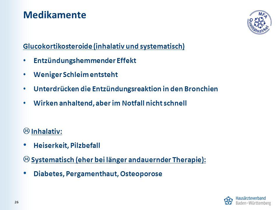 Medikamente Glucokortikosteroide (inhalativ und systematisch) Entzündungshemmender Effekt Weniger Schleim entsteht Unterdrücken die Entzündungsreaktio