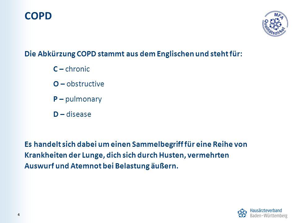 COPD Die Abkürzung COPD stammt aus dem Englischen und steht für: C – chronic O – obstructive P – pulmonary D – disease Es handelt sich dabei um einen
