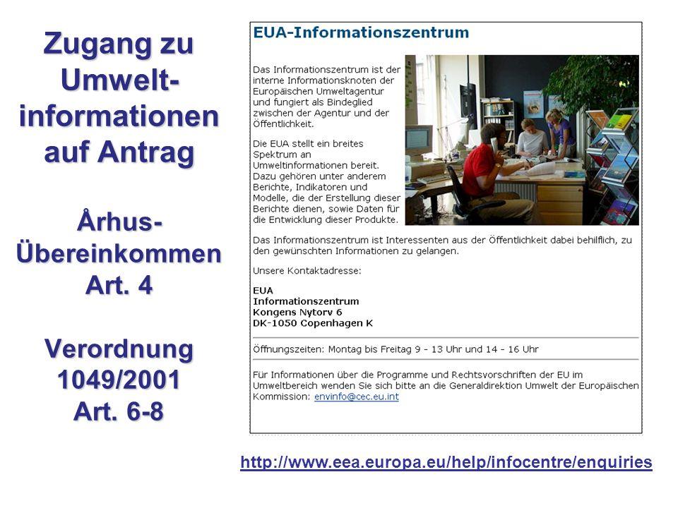 http://www.eea.europa.eu/help/infocentre/enquiries Zugang zu Umwelt- informationen auf Antrag Århus- Übereinkommen Art.