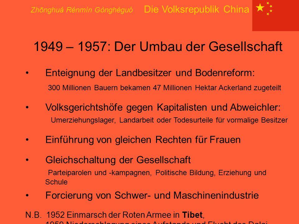 Zhōnghuá Rénmín Gònghéguó Die Volksrepublik China 1949 – 1957: Der Umbau der Gesellschaft Enteignung der Landbesitzer und Bodenreform: 300 Millionen B