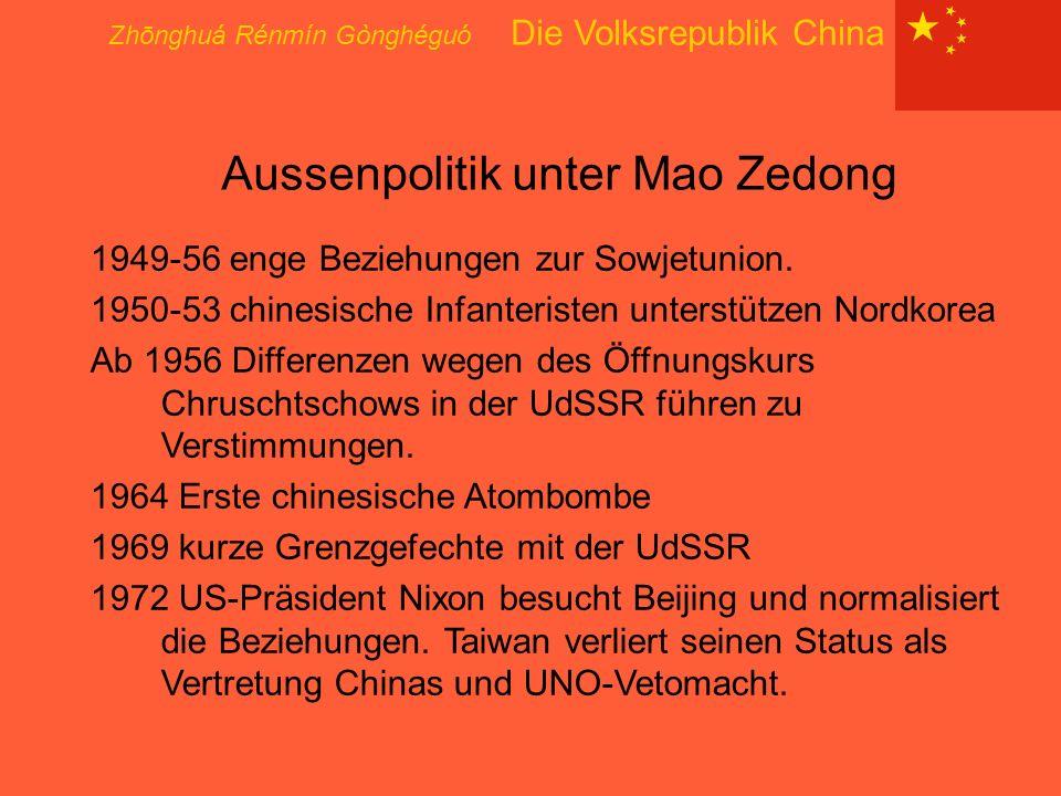Zhōnghuá Rénmín Gònghéguó Die Volksrepublik China Aussenpolitik unter Mao Zedong 1949-56 enge Beziehungen zur Sowjetunion. 1950-53 chinesische Infante