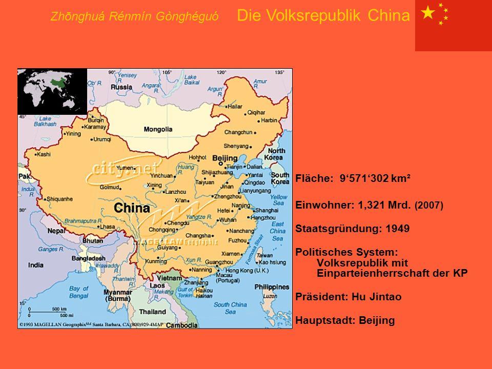 Fläche: 9'571'302 km² Einwohner: 1,321 Mrd. (2007) Staatsgründung: 1949 Politisches System: Volksrepublik mit Einparteienherrschaft der KP Präsident: