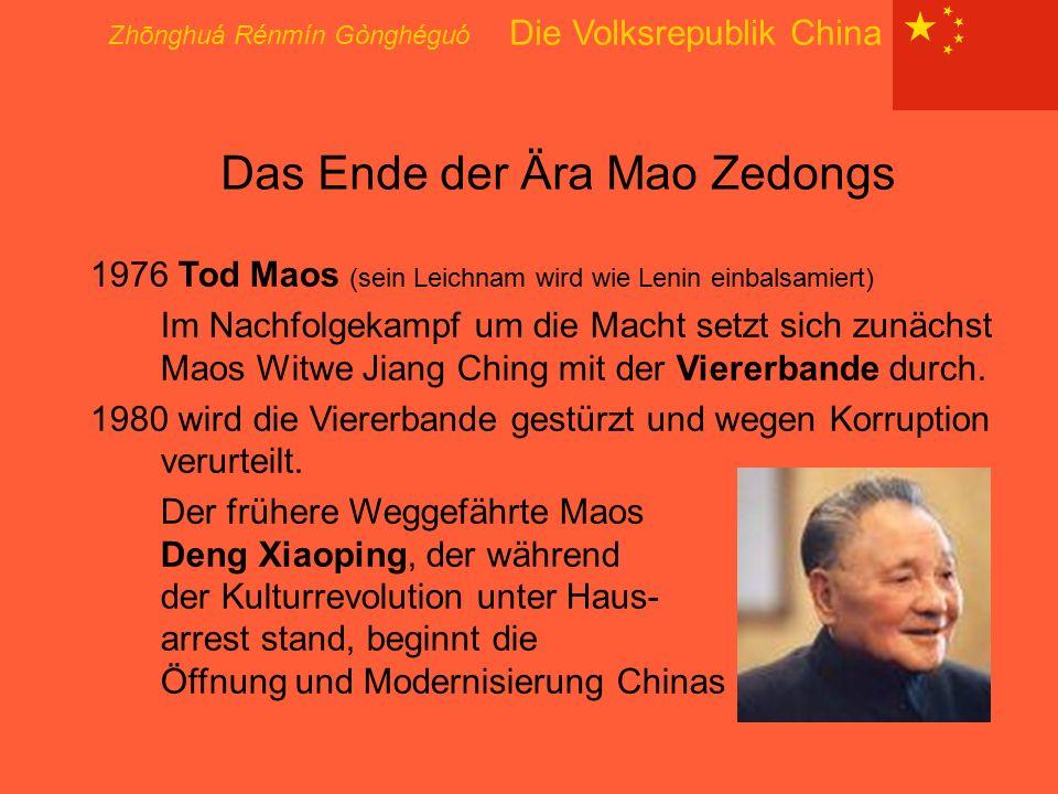Zhōnghuá Rénmín Gònghéguó Die Volksrepublik China Das Ende der Ära Mao Zedongs 1976 Tod Maos (sein Leichnam wird wie Lenin einbalsamiert) Im Nachfolge