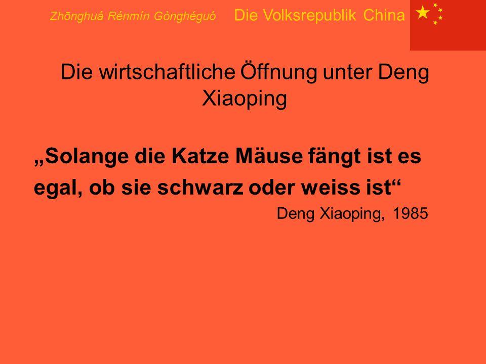 """Zhōnghuá Rénmín Gònghéguó Die Volksrepublik China Die wirtschaftliche Öffnung unter Deng Xiaoping """"Solange die Katze Mäuse fängt ist es egal, ob sie s"""