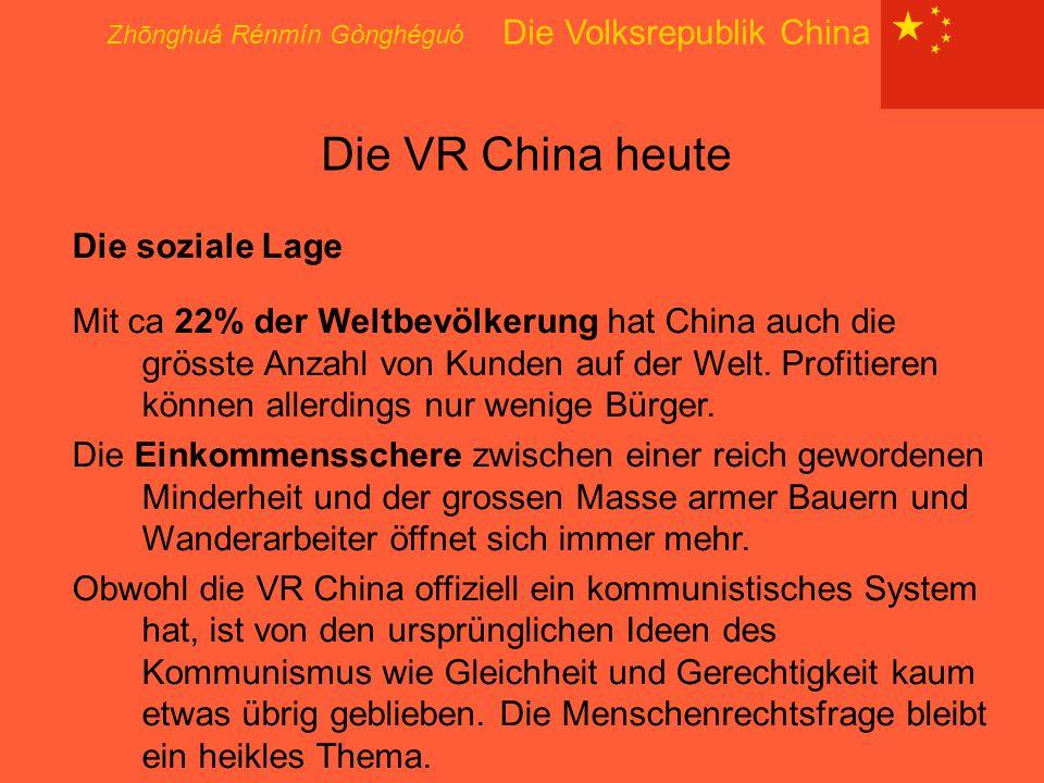 Zhōnghuá Rénmín Gònghéguó Die Volksrepublik China Die VR China heute Die soziale Lage Mit ca 22% der Weltbevölkerung hat China auch die grösste Anzahl