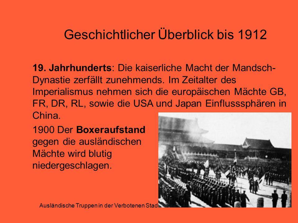 Geschichtlicher Überblick bis 1912 19. Jahrhunderts: Die kaiserliche Macht der Mandsch- Dynastie zerfällt zunehmends. Im Zeitalter des Imperialismus n