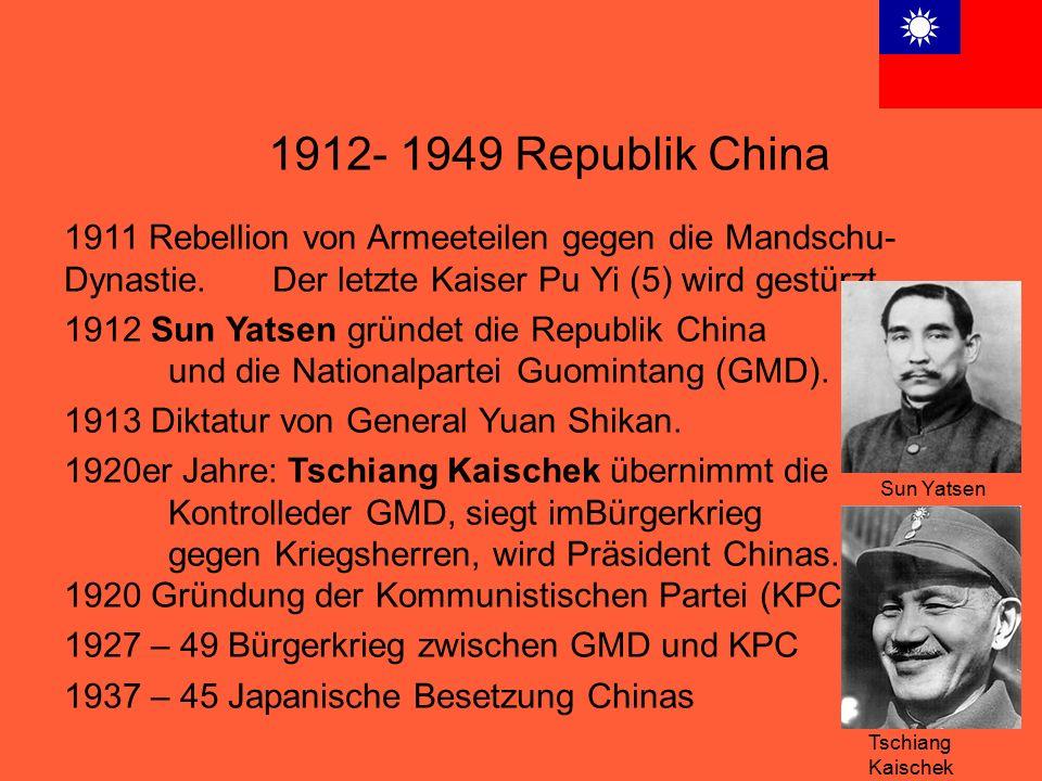 1912- 1949 Republik China 1911 Rebellion von Armeeteilen gegen die Mandschu- Dynastie. Der letzte Kaiser Pu Yi (5) wird gestürzt. 1912 Sun Yatsen grün
