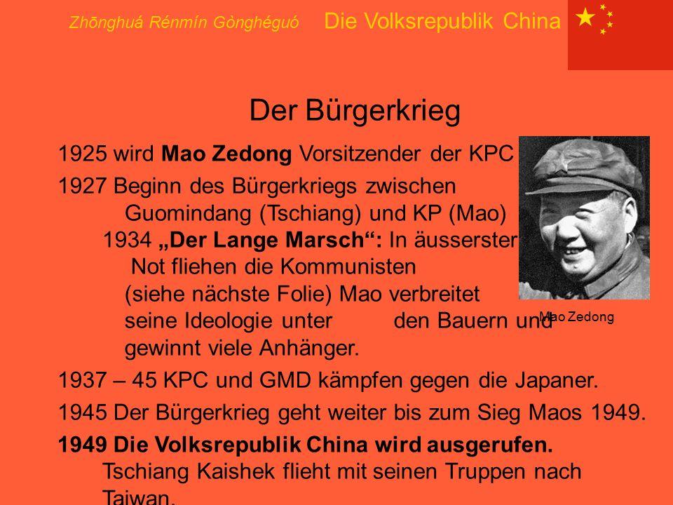 Zhōnghuá Rénmín Gònghéguó Die Volksrepublik China Der Bürgerkrieg 1925 wird Mao Zedong Vorsitzender der KPC 1927 Beginn des Bürgerkriegs zwischen Guom