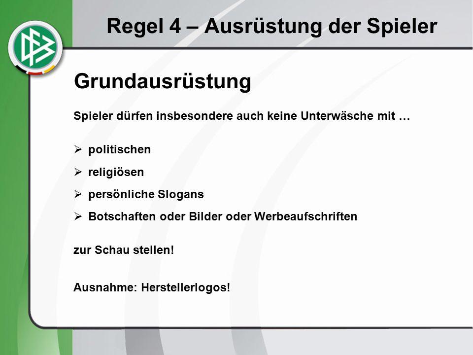 Regel 4 – Ausrüstung der Spieler Grundausrüstung Spieler dürfen insbesondere auch keine Unterwäsche mit …  politischen  religiösen  persönliche Slogans  Botschaften oder Bilder oder Werbeaufschriften zur Schau stellen.