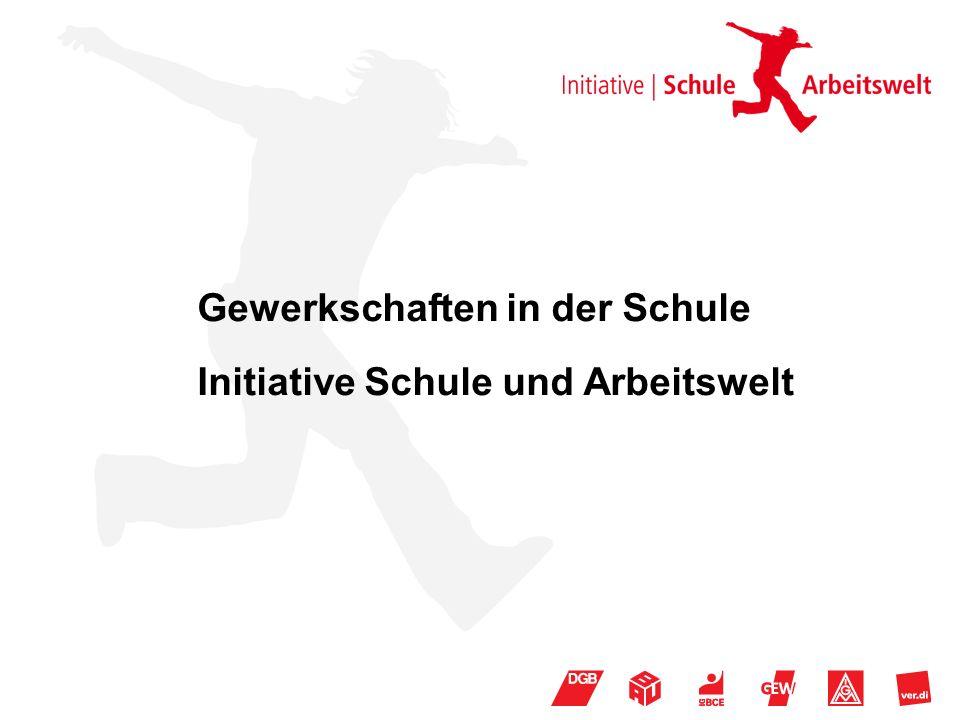 Gewerkschaften in der Schule Initiative Schule und Arbeitswelt