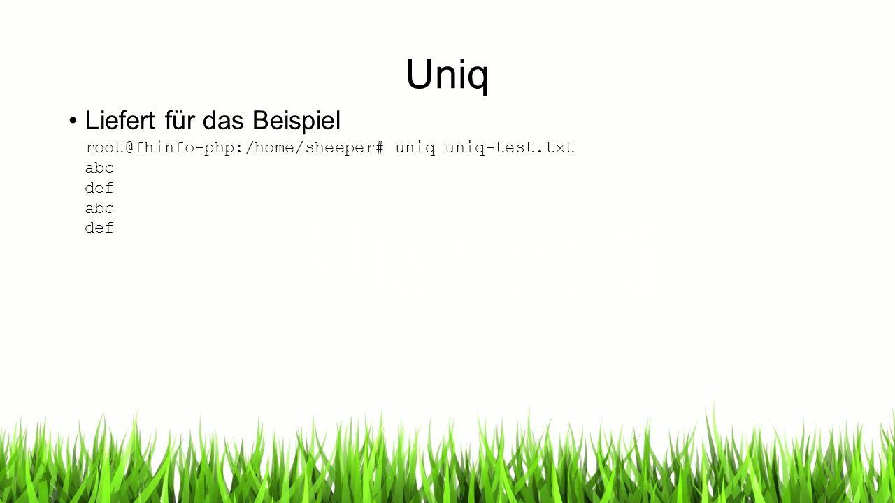 Uniq root@fhinfo-php:/home/sheeper# uniq uniq-test.txt abc def abc def Liefert für das Beispiel