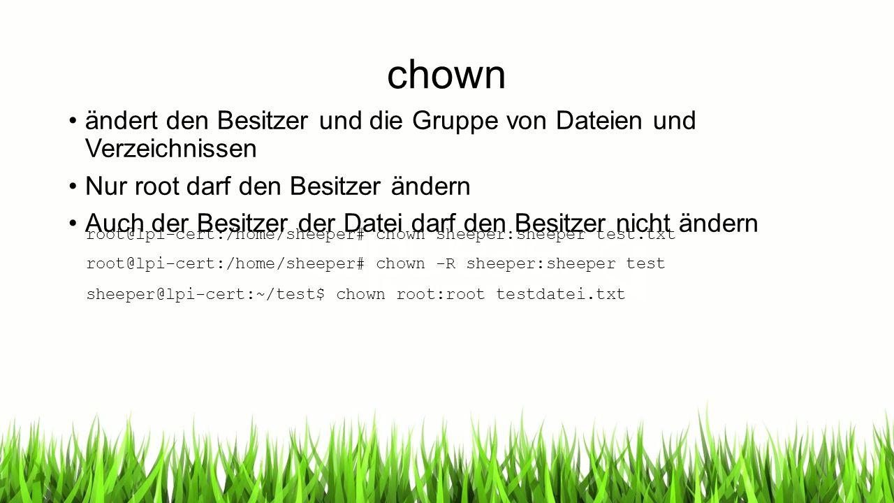 chgrp ändert die Gruppe von Dateien und Verzeichnissen root@lpi-cert:/home/sheeper/test# chgrp root testdatei.txt root@lpi-cert:/home/sheeper# chgrp -R root test