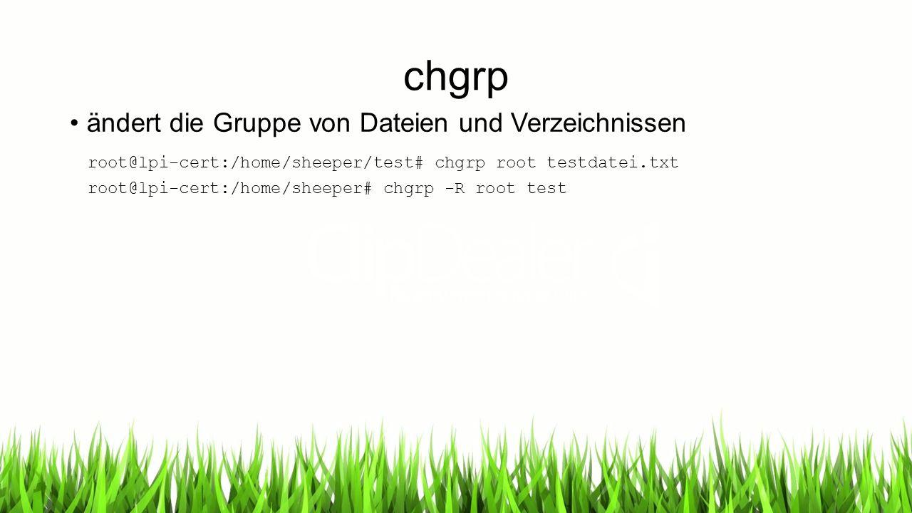 chgrp ändert die Gruppe von Dateien und Verzeichnissen root@lpi-cert:/home/sheeper/test# chgrp root testdatei.txt root@lpi-cert:/home/sheeper# chgrp -