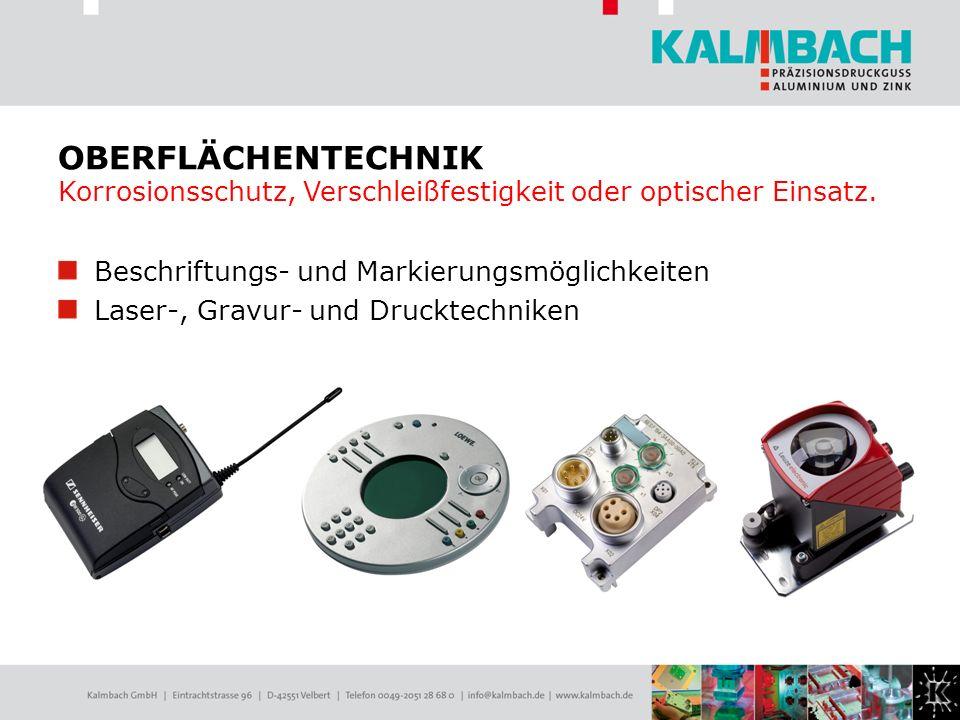 Beschriftungs- und Markierungsmöglichkeiten Laser-, Gravur- und Drucktechniken OBERFLÄCHENTECHNIK Korrosionsschutz, Verschleißfestigkeit oder optische