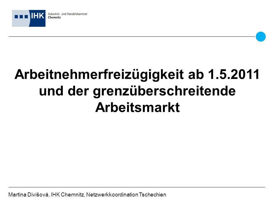 Martina Divišová, IHK Chemnitz, Netzwerkkoordination Tschechien Arbeitnehmerfreizügigkeit ab 1.5.2011 und der grenzüberschreitende Arbeitsmarkt