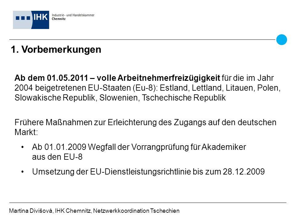 1. Vorbemerkungen Martina Divišová, IHK Chemnitz, Netzwerkkoordination Tschechien Ab dem 01.05.2011 – volle Arbeitnehmerfreizügigkeit für die im Jahr