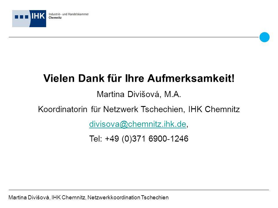 Martina Divišová, IHK Chemnitz, Netzwerkkoordination Tschechien Vielen Dank für Ihre Aufmerksamkeit.