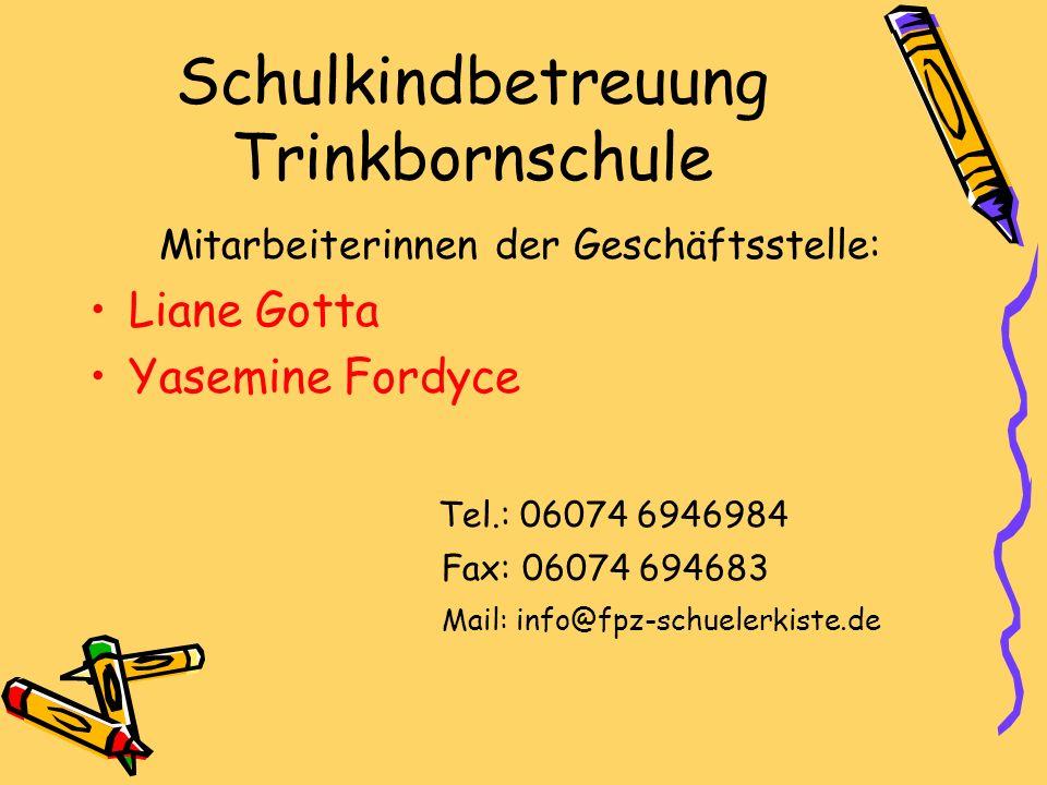 Schulkindbetreuung Trinkbornschule Mitarbeiterinnen der Geschäftsstelle: Liane Gotta Yasemine Fordyce Tel.: 06074 6946984 Fax: 06074 694683 Mail: info@fpz-schuelerkiste.de