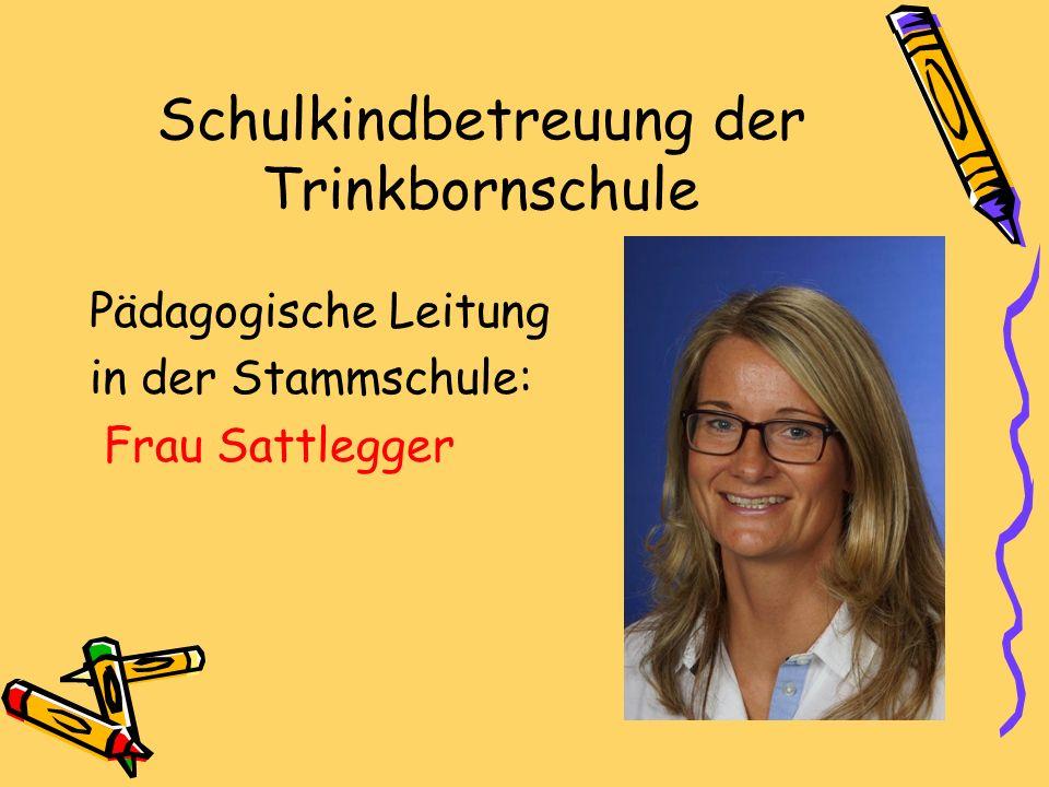 Schulkindbetreuung der Trinkbornschule Pädagogische Leitung in der Stammschule: Frau Sattlegger