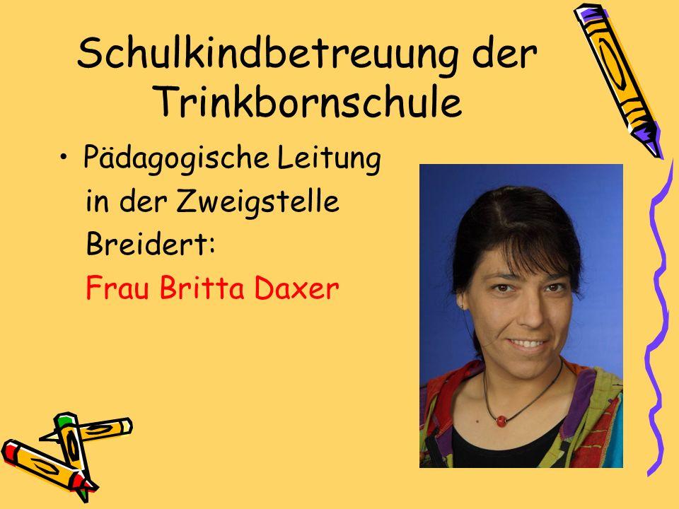 Schulkindbetreuung der Trinkbornschule Pädagogische Leitung in der Zweigstelle Breidert: Frau Britta Daxer