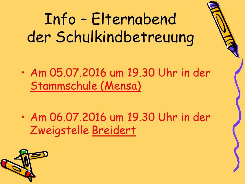 Info – Elternabend der Schulkindbetreuung Am 05.07.2016 um 19.30 Uhr in der Stammschule (Mensa) Am 06.07.2016 um 19.30 Uhr in der Zweigstelle Breidert