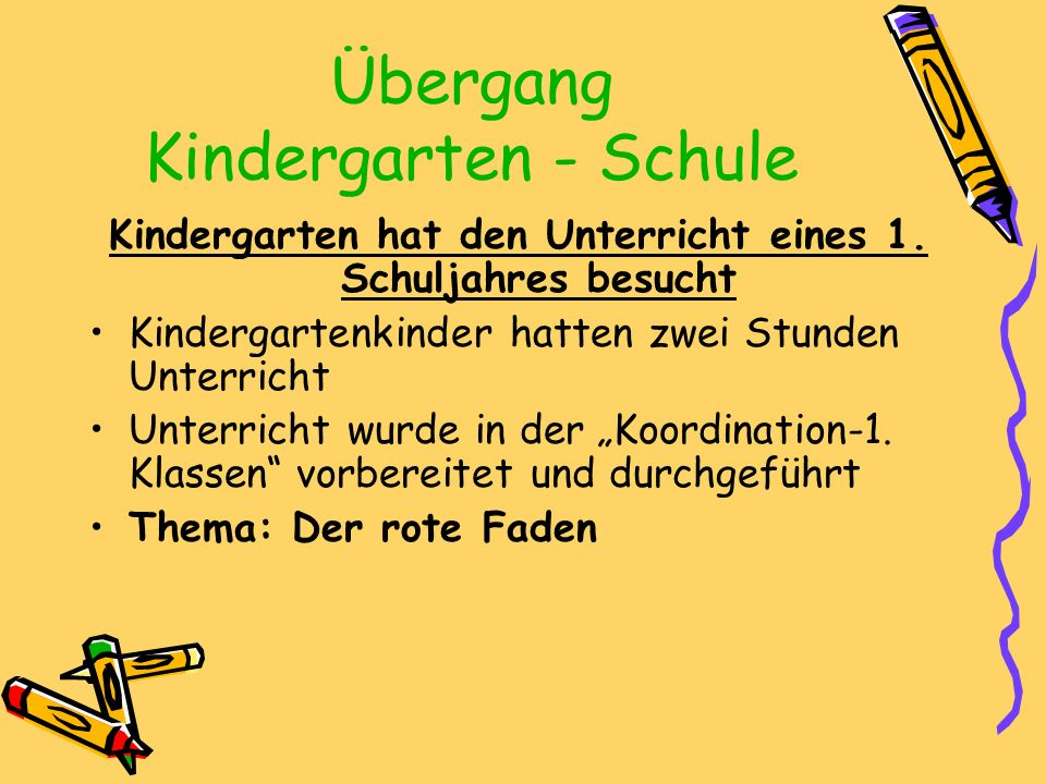 Übergang Kindergarten - Schule Kindergarten hat den Unterricht eines 1.
