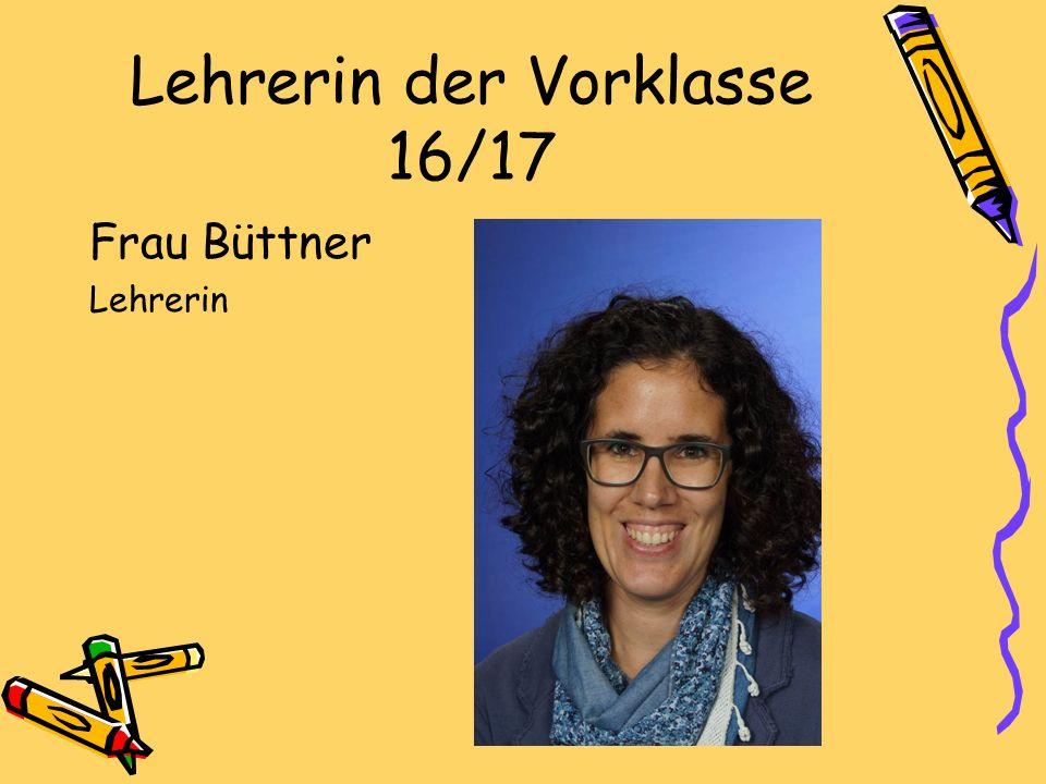 Lehrerin der Vorklasse 16/17 Frau Büttner Lehrerin