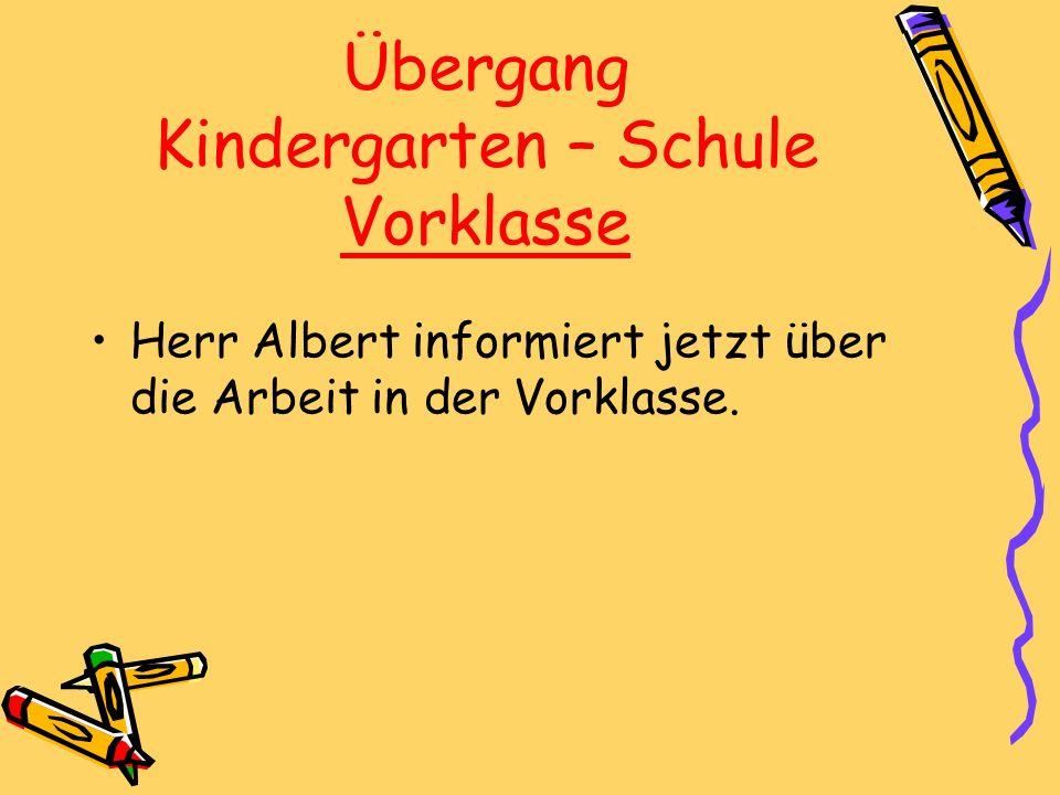 Übergang Kindergarten – Schule Vorklasse Herr Albert informiert jetzt über die Arbeit in der Vorklasse.