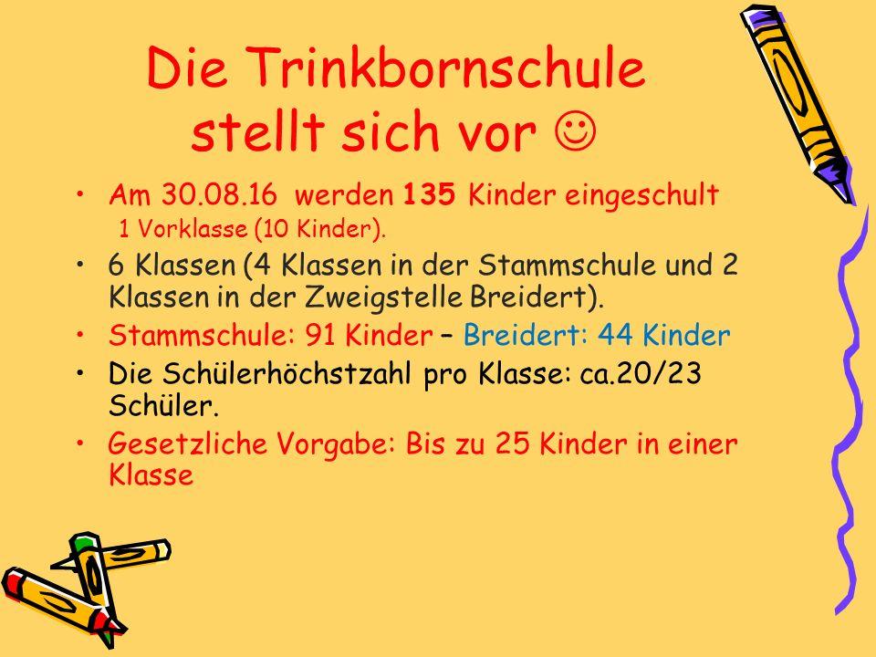 Die Trinkbornschule stellt sich vor Am 30.08.16 werden 135 Kinder eingeschult 1 Vorklasse (10 Kinder). 6 Klassen (4 Klassen in der Stammschule und 2 K
