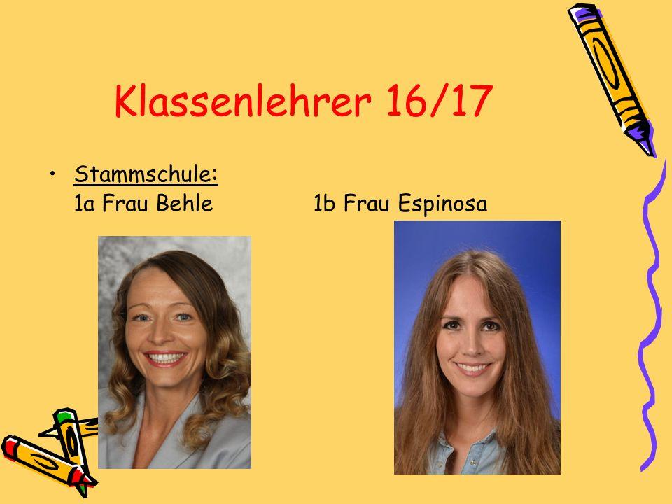 Klassenlehrer 16/17 Stammschule: 1a Frau Behle 1b Frau Espinosa