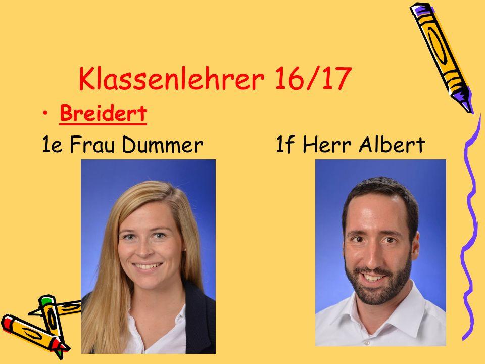 Klassenlehrer 16/17 Breidert 1e Frau Dummer 1f Herr Albert