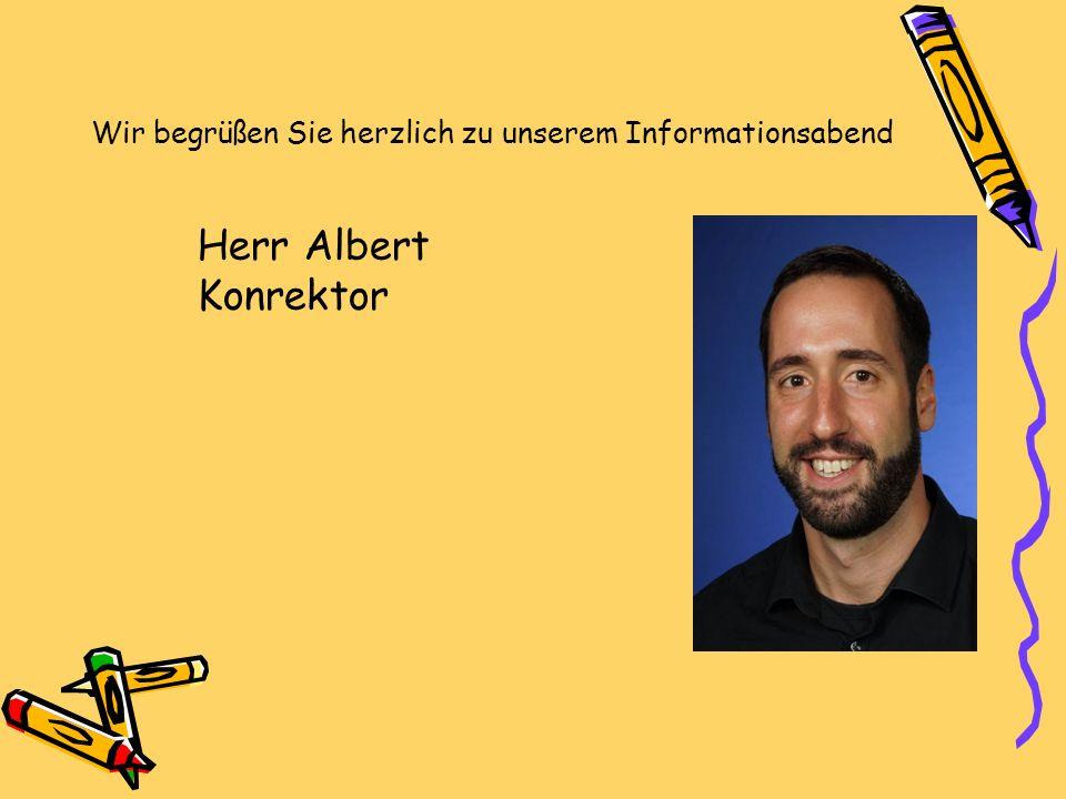 Wir begrüßen Sie herzlich zu unserem Informationsabend Herr Albert Konrektor