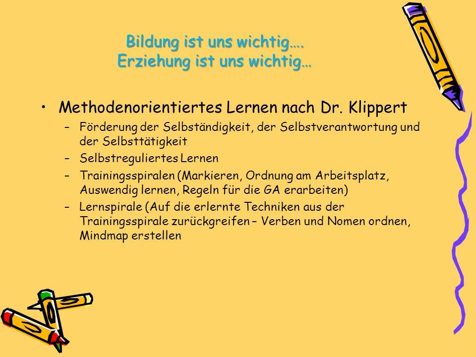 Bildung ist uns wichtig…. Erziehung ist uns wichtig… Methodenorientiertes Lernen nach Dr. Klippert –Förderung der Selbständigkeit, der Selbstverantwor