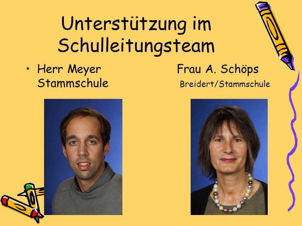 Unterstützung im Schulleitungsteam Herr Meyer Frau A. Schöps Stammschule Breidert/Stammschule
