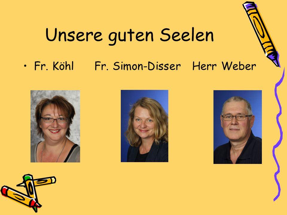 Unsere guten Seelen Fr. Köhl Fr. Simon-Disser Herr Weber