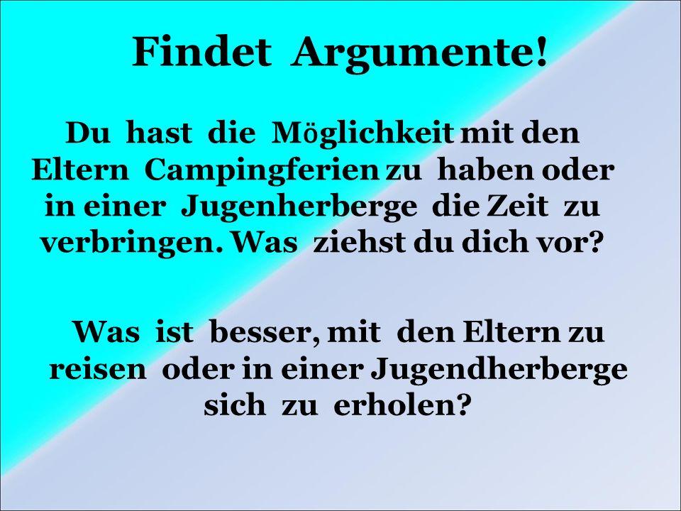 Findet Argumente.