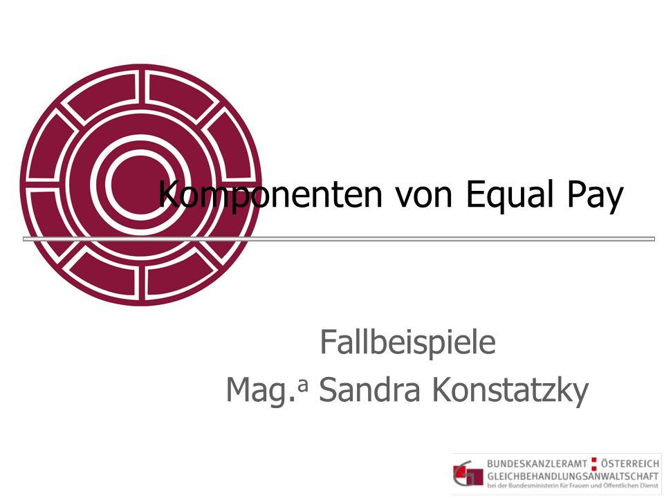 Komponenten von Equal Pay Fallbeispiele Mag. a Sandra Konstatzky
