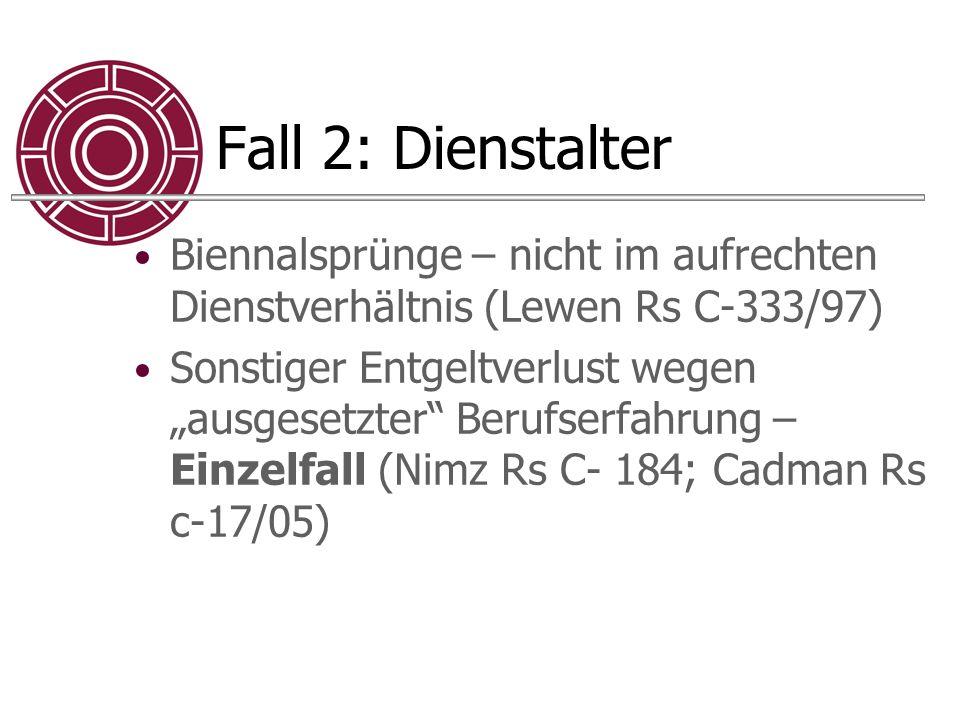 """Fall 2: Dienstalter Biennalsprünge – nicht im aufrechten Dienstverhältnis (Lewen Rs C-333/97) Sonstiger Entgeltverlust wegen """"ausgesetzter"""" Berufserfa"""