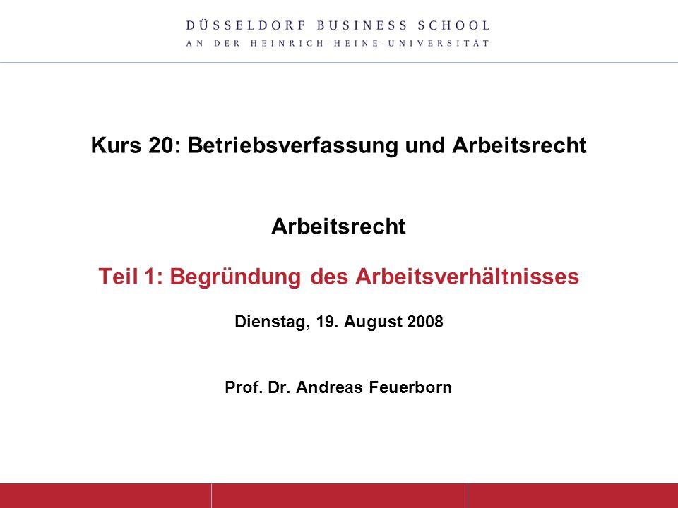 Kurs 20: Betriebsverfassung und Arbeitsrecht Arbeitsrecht Teil 1: Begründung des Arbeitsverhältnisses Dienstag, 19.