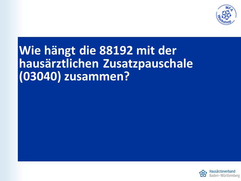 Wie hängt die 88192 mit der hausärztlichen Zusatzpauschale (03040) zusammen?