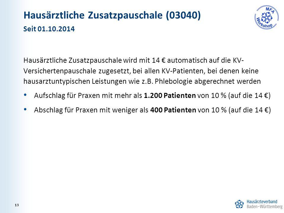 Hausärztliche Zusatzpauschale (03040) Hausärztliche Zusatzpauschale wird mit 14 € automatisch auf die KV- Versichertenpauschale zugesetzt, bei allen KV-Patienten, bei denen keine hausarztuntypischen Leistungen wie z.B.
