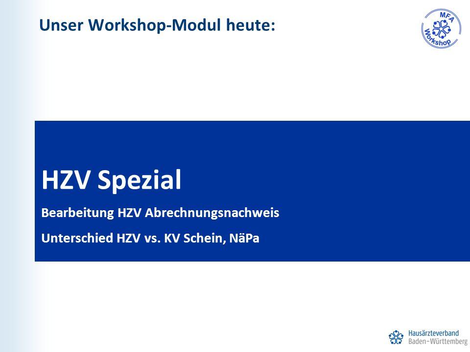 Unser Workshop-Modul heute: HZV Spezial Bearbeitung HZV Abrechnungsnachweis Unterschied HZV vs. KV Schein, NäPa