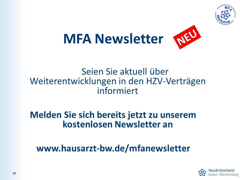 MFA Newsletter Seien Sie aktuell über Weiterentwicklungen in den HZV-Verträgen informiert Melden Sie sich bereits jetzt zu unserem kostenlosen Newsletter an www.hausarzt-bw.de/mfanewsletter 20 NEU