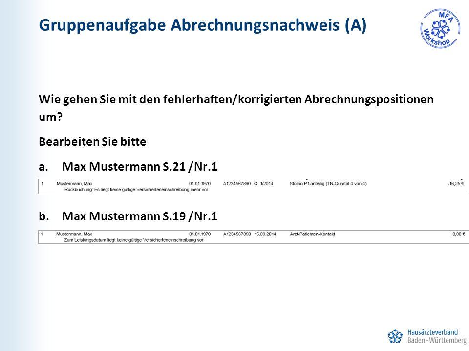 Gruppenaufgabe Abrechnungsnachweis (A) Wie gehen Sie mit den fehlerhaften/korrigierten Abrechnungspositionen um? Bearbeiten Sie bitte a.Max Mustermann