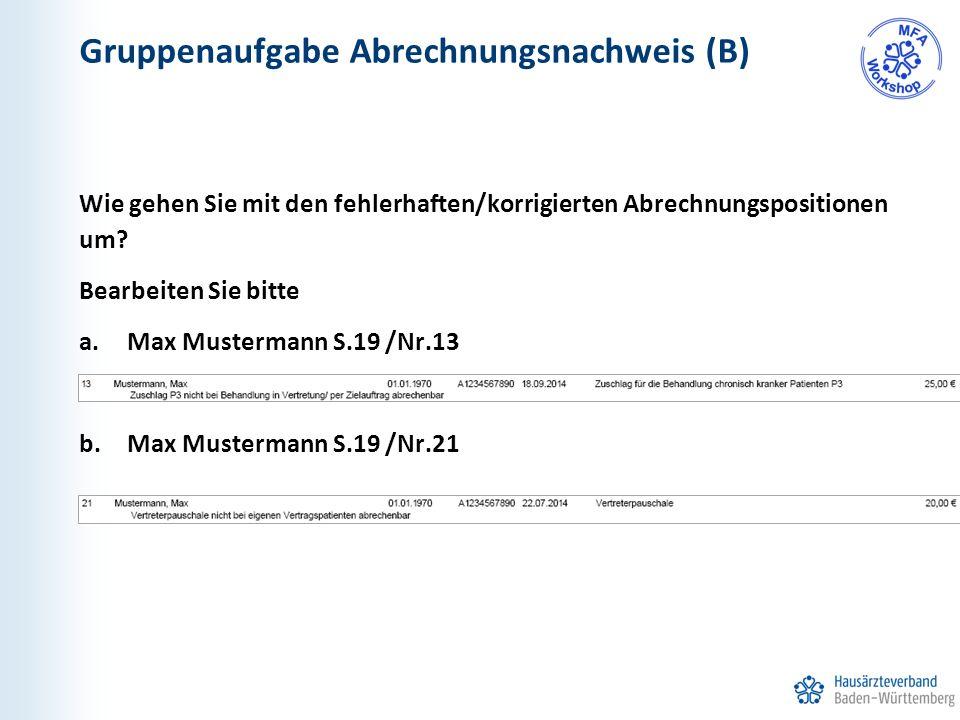 Gruppenaufgabe Abrechnungsnachweis (B) Wie gehen Sie mit den fehlerhaften/korrigierten Abrechnungspositionen um? Bearbeiten Sie bitte a.Max Mustermann
