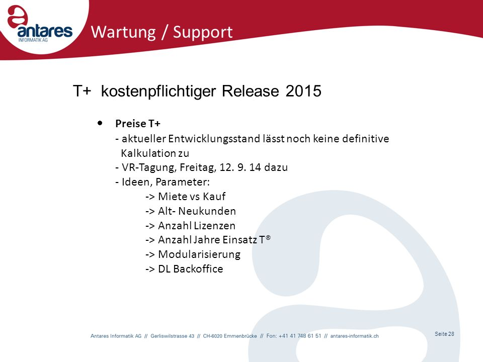 Seite 28 Wartung / Support T+ kostenpflichtiger Release 2015  Preise T+ - aktueller Entwicklungsstand lässt noch keine definitive Kalkulation zu - VR-Tagung, Freitag, 12.
