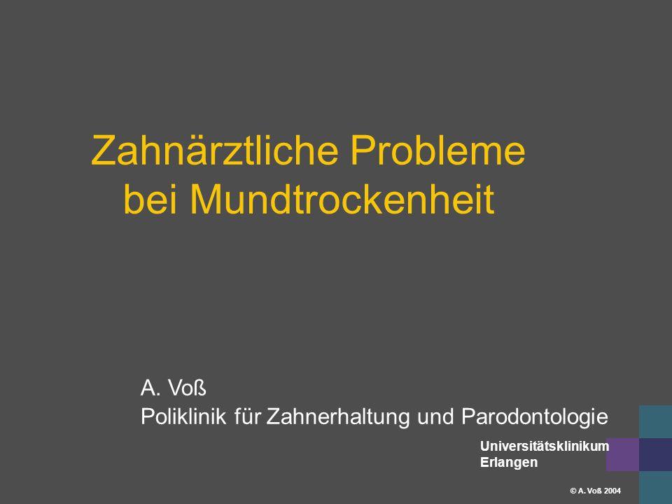 Universitätsklinikum Erlangen © A. Voß 2004 Zahnärztliche Probleme bei Mundtrockenheit A.