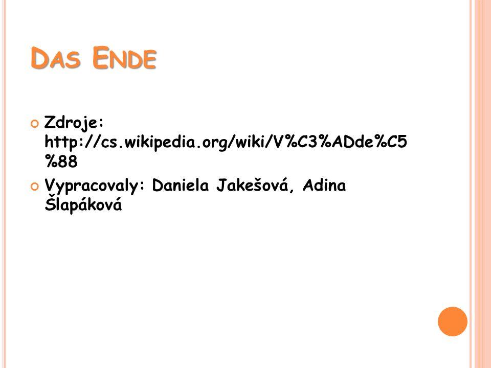 D AS E NDE Zdroje: http://cs.wikipedia.org/wiki/V%C3%ADde%C5 %88 Vypracovaly: Daniela Jakešová, Adina Šlapáková