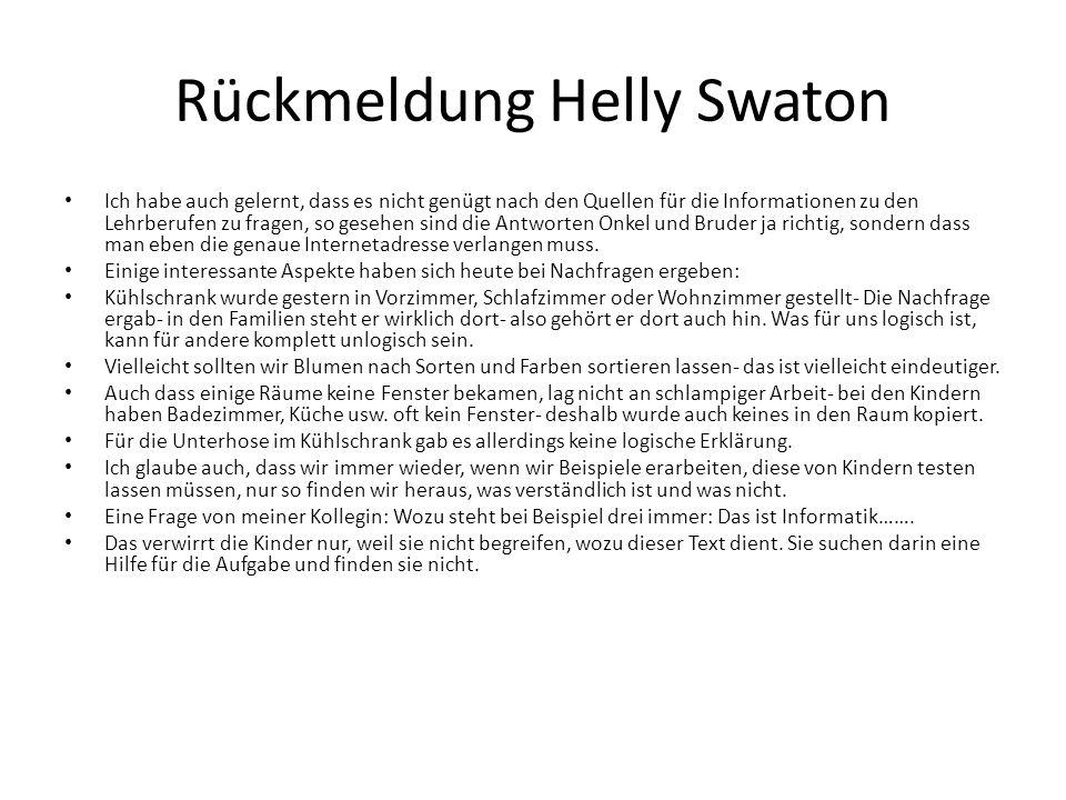 Rückmeldung Helly Swaton Ich habe auch gelernt, dass es nicht genügt nach den Quellen für die Informationen zu den Lehrberufen zu fragen, so gesehen sind die Antworten Onkel und Bruder ja richtig, sondern dass man eben die genaue Internetadresse verlangen muss.